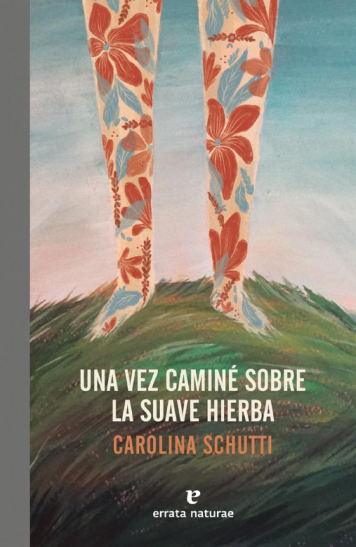 Una vez caminé sobre la suave hierba, Carolina Schutti