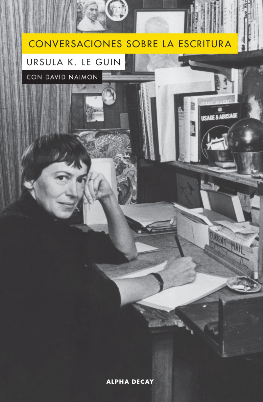 Conversaciones sobre la escritura, Ursula K. Le Guin y David Naimon