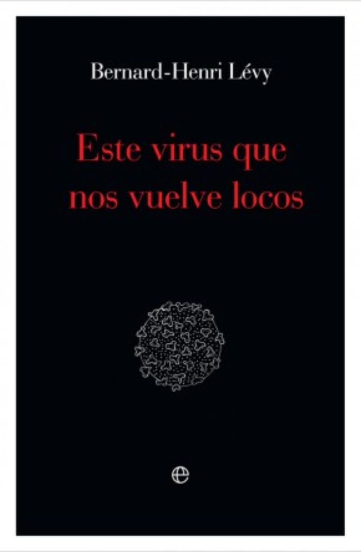 Este virus que nos vuelve locos, Bernard-Henri Lévy